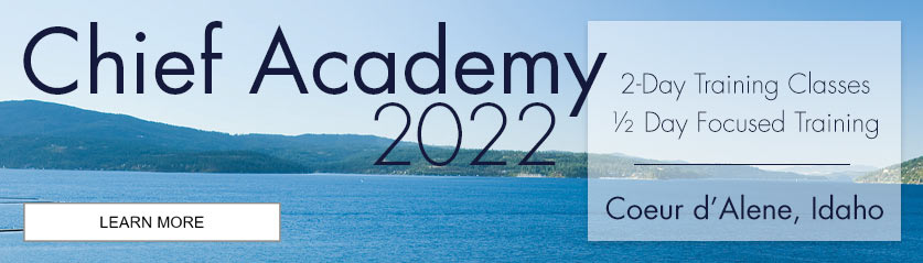 Chief Academy 2022 will consist of two days of classroom training and a half-day of focused training in Coeur d'Alene, Idaho.