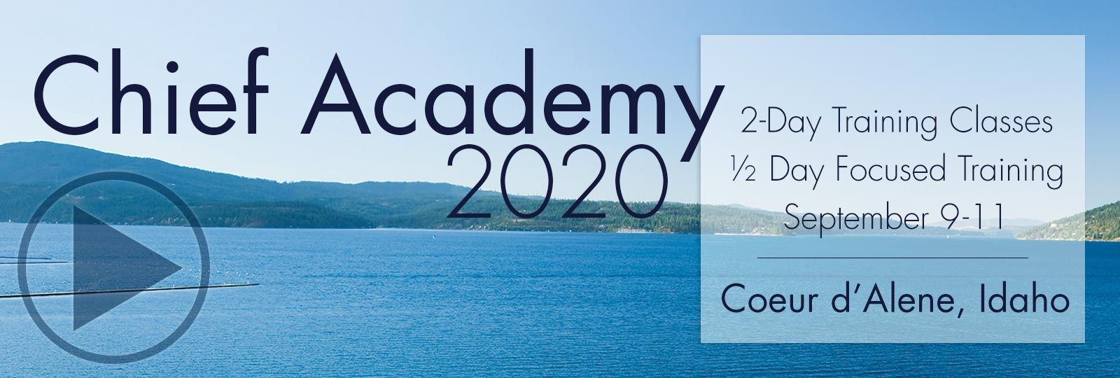 Chief Academy 2020 will consist of two days of classroom training and a half-day of focused training September 9-11 in Coeur d'Alene, Idaho.
